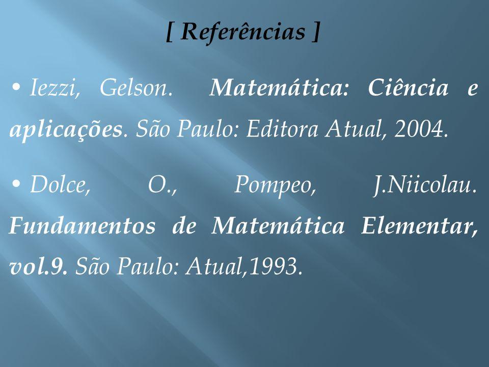 [ Referências ] Iezzi, Gelson. Matemática: Ciência e aplicações. São Paulo: Editora Atual, 2004.